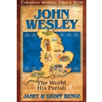 CHRISTIAN HEROES: THEN & NOW<br>John Wesley: The World His Parish