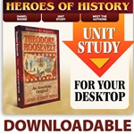 HEROES OF HISTORY<br>DOWNLOADABLE Unit Study Curriculum Guide<br>Theodore Roosevelt