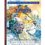 HEROES FOR YOUNG READERS<BR>C.S. Lewis: The Man Who Gave Us Narnia