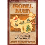CHRISTIAN HEROES: THEN & NOW<br>Isobel Kuhn: On the Roof of the World