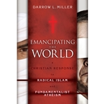 EMANCIPATING THE WORLD<br>A Christian Response to Radical Islam and Fundamentalist Atheism