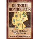CHRISTIAN HEROES: THEN & NOW<br>Dietrich Bonhoeffer: In the Midst of Wickedness