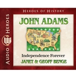 AUDIOBOOK: HEROES OF HISTORY<br>John Adams: Independence Forever