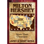 HEROES OF HISTORY<br>Milton Hershey: More Than Chocolate