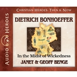 AUDIOBOOK: CHRISTIAN HEROES: THEN & NOW<br>Dietrich Bonhoeffer: In the Midst of Wickedness