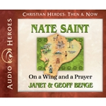 AUDIOBOOK: CHRISTIAN HEROES: THEN & NOW<br>Nate Saint: On a Wing and a Prayer