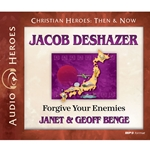 AUDIOBOOK: CHRISTIAN HEROES: THEN & NOW<br>Jacob DeShazer: Forgive Your Enemies