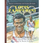 HEROES OF HISTORY FOR YOUNG READERS<br>Louis Zamperini: Survivor and Champion