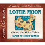 AUDIOBOOK: CHRISTIAN HEROES: THEN & NOW<br>Lottie Moon: Giving Her All for China