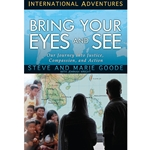INTERNATIONAL ADVENTURES SERIES<br>Bring Your Eyes and See: Our Journey Into Justice, Compassion, and Action