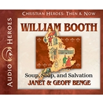 AUDIOBOOK: CHRISTIAN HEROES: THEN & NOW<br>William Booth: Soup, Soap, and Salvation