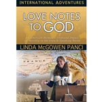 INTERNATIONAL ADVENTURES SERIES<br>Love Notes to God: An American Woman's Profound Impact on Worship in the French-Speaking World