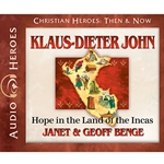 AUDIOBOOK: CHRISTIAN HEROES: THEN & NOW<br>Klaus-Dieter John: Hope In the Land of the Incas