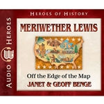 AUDIOBOOK: HEROES OF HISTORY<br>Meriwether Lewis: Off the Edge of the Map