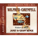 AUDIOBOOK: CHRISTIAN HEROES: THEN & NOW<br>Wilfred Grenfell: Fisher of Men