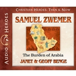 AUDIOBOOK: CHRISTIAN HEROES: THEN & NOW<br>Samuel Zwemer: The Burden of Arabia