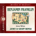 AUDIOBOOK: HEROES OF HISTORY<br>Benjamin Franklin: Live Wire