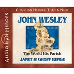 AUDIO BOOK: CHRISTIAN HEROES: THEN & NOW<br>John Wesley: The World His Parish