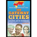PRAYING THROUGH THE 100 GATEWAY CITIES OF THE 10/40 WINDOW (2nd Edition)