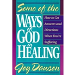 SOME OF THE WAYS OF GOD IN HEALING<br>How to get answers and directions when you are suffering