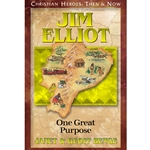 CHRISTIAN HEROES: THEN & NOW<BR>Jim Elliot: One Great Purpose