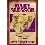 CHRISTIAN HEROES: THEN & NOW<BR>Mary Slessor: Forward into Calabar