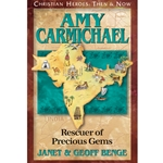 CHRISTIAN HEROES: THEN & NOW<BR>Amy Carmichael: Rescuer of Precious Gems
