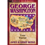 HEROES OF HISTORY<BR>George Washington: True Patriot