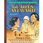 HEROES FOR YOUNG READERS<BR>Gladys Aylward: Daring to Trust