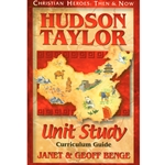 CHRISTIAN HEROES: THEN & NOW<BR>Unit Study Curriculum Guide<br>Hudson Taylor