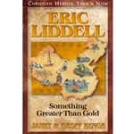 CHRISTIAN HEROES: THEN & NOW<BR>Eric Liddell: Something Greater than Gold