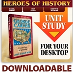 HEROES OF HISTORY<br>DOWNLOADABLE Unit Study Curriculum Guide<br>George Washington Carver