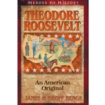 HEROES OF HISTORY<BR>Theodore Roosevelt: An American Original