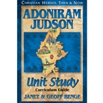 CHRISTIAN HEROES: THEN & NOW<BR>Unit Study Curriculum Guide<br>Adoniram Judson