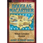 HEROES OF HISTORY<BR>Douglas MacArthur: What Greater Honor