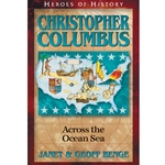 HEROES OF HISTORY<BR>Christopher Columbus: Across the Ocean Sea