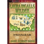 HEROES OF HISTORY<br>Laura Ingalls Wilder: A Storybook Life