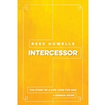 REES HOWELLS: INTERCESSOR<br>The Story of a Life Lived for God