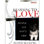 LEARNING TO LOVE PEOPLE YOU DON'T LIKE<br>How to Develop Love and Unity in Every Relationship