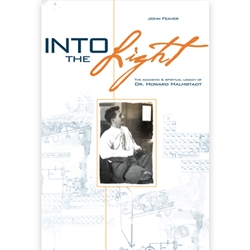 INTO THE LIGHT<br>The Academic and Spiritual Legacy of Dr. Howard Malmstadt