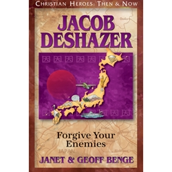 CHRISTIAN HEROES: THEN & NOW<br>Jacob DeShazer: Forgive Your Enemies