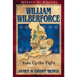 HEROES OF HISTORY<br>William Wilberforce: Take Up the Fight