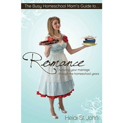 THE BUSY HOMESCHOOL MOM'S GUIDE TO ROMANCE<br>Nurturing Your Marriage Through the Homeschool Years