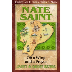CHRISTIAN HEROES: THEN & NOW<BR>Nate Saint: On a Wing and a Prayer