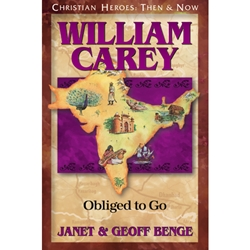 CHRISTIAN HEROES: THEN & NOW<BR>William Carey: Obliged to Go