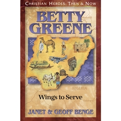 CHRISTIAN HEROES: THEN & NOW<BR>Betty Greene: Wings to Serve