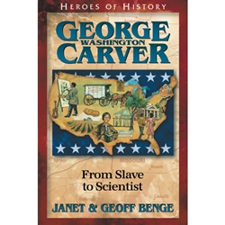 HEROES OF HISTORY<BR>George Washington Carver: From Slave to Scientist
