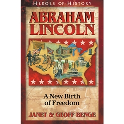 HEROES OF HISTORY<BR>Abraham Lincoln: A New Birth of Freedom