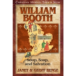 CHRISTIAN HEROES: THEN & NOW<BR>William Booth: Soup, Soap, and Salvation