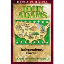 HEROES OF HISTORY<BR>John Adams: Independence Forever